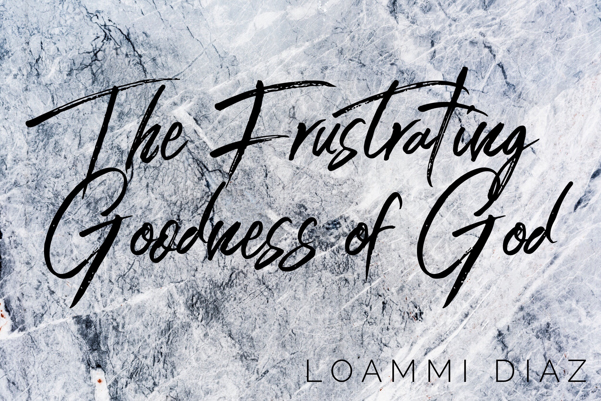 The Frustrating Goodness of God