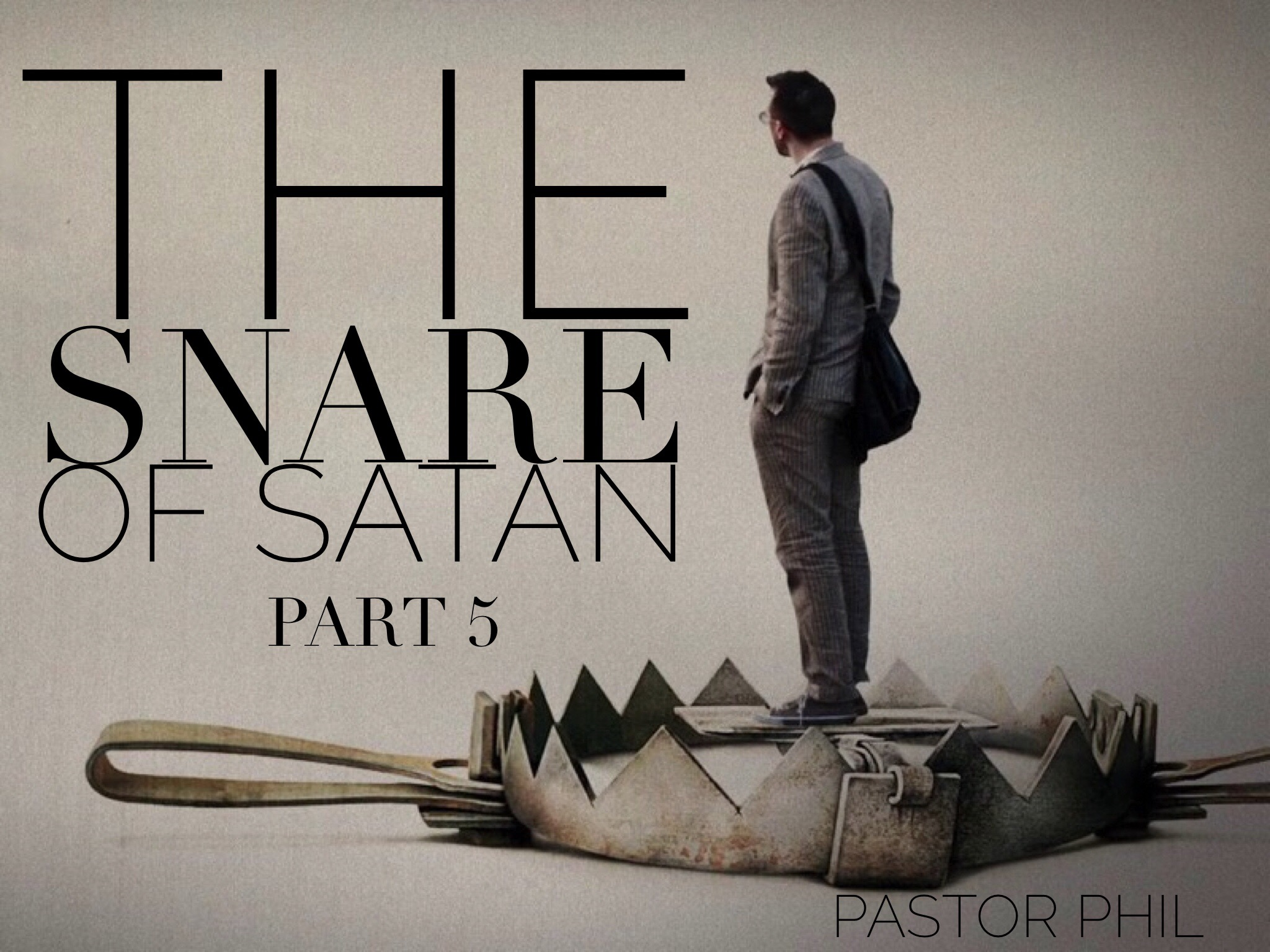 The Snare of Satan Pt 5