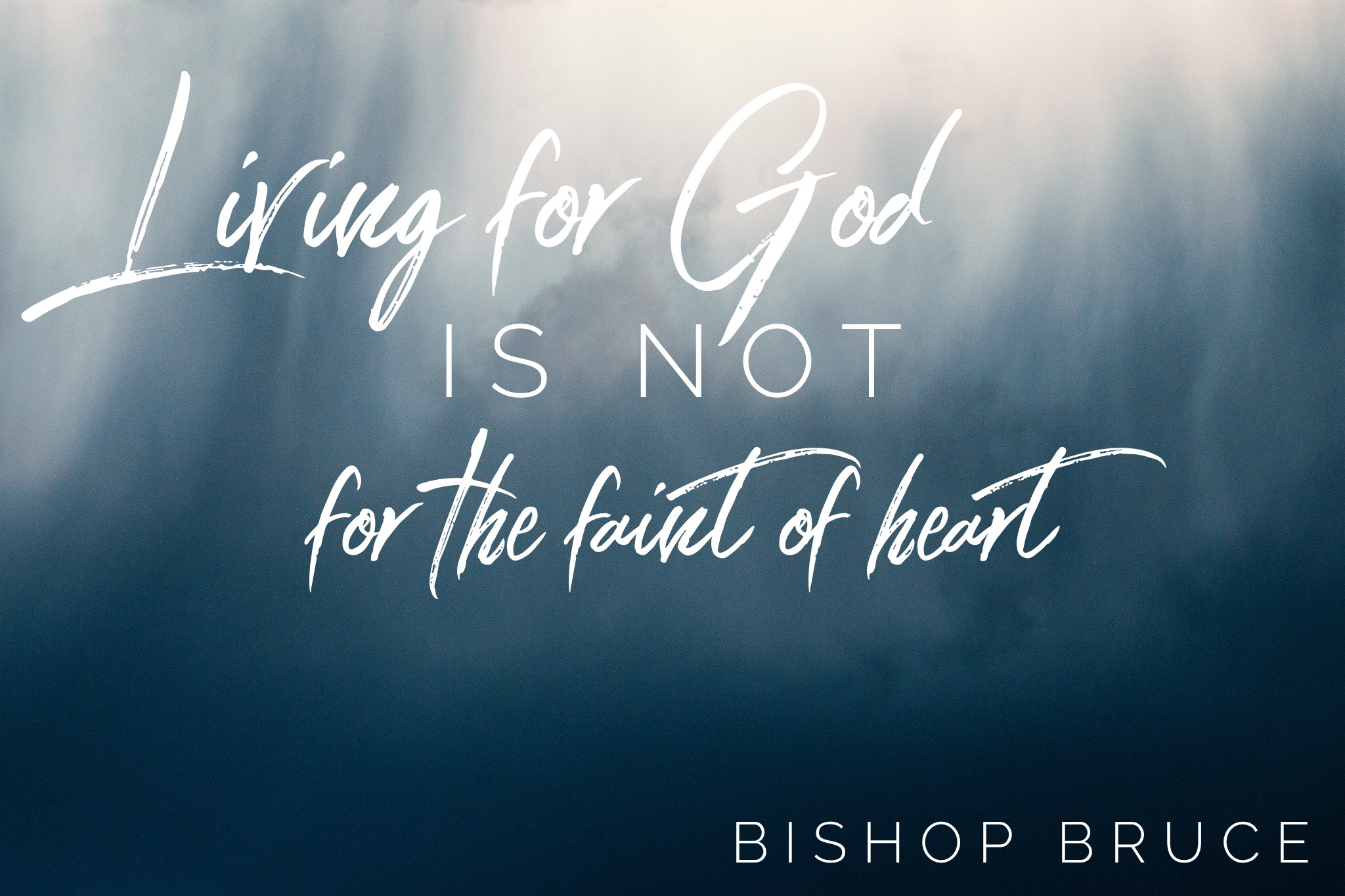 Living for God is Not for the Faint of Heart