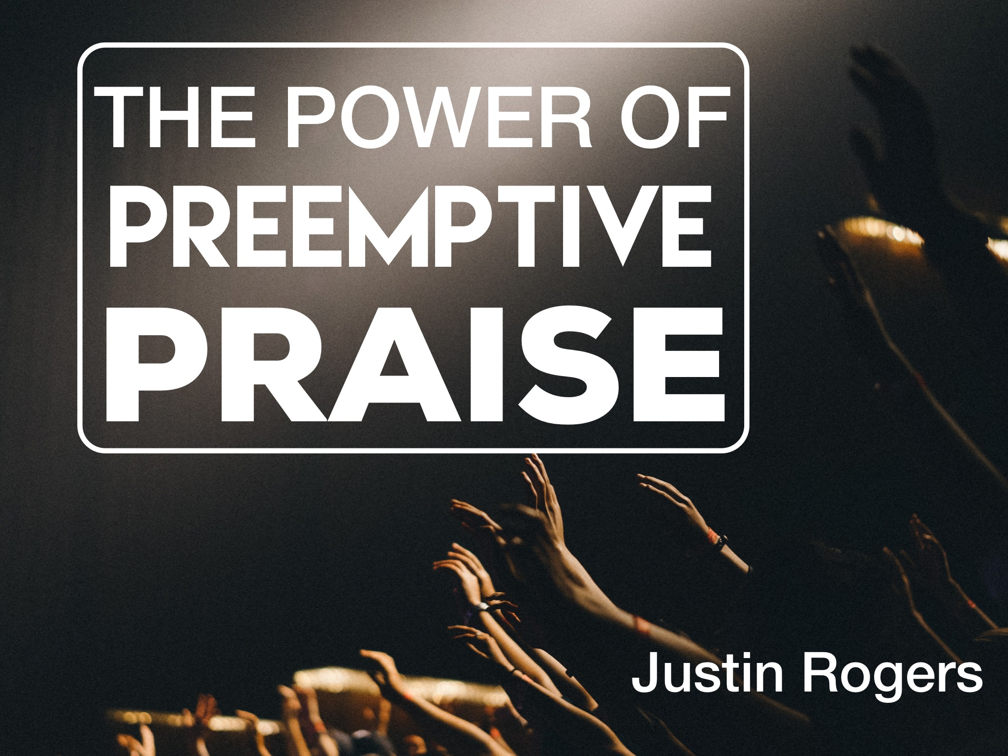 The Power of Preemptive Praise