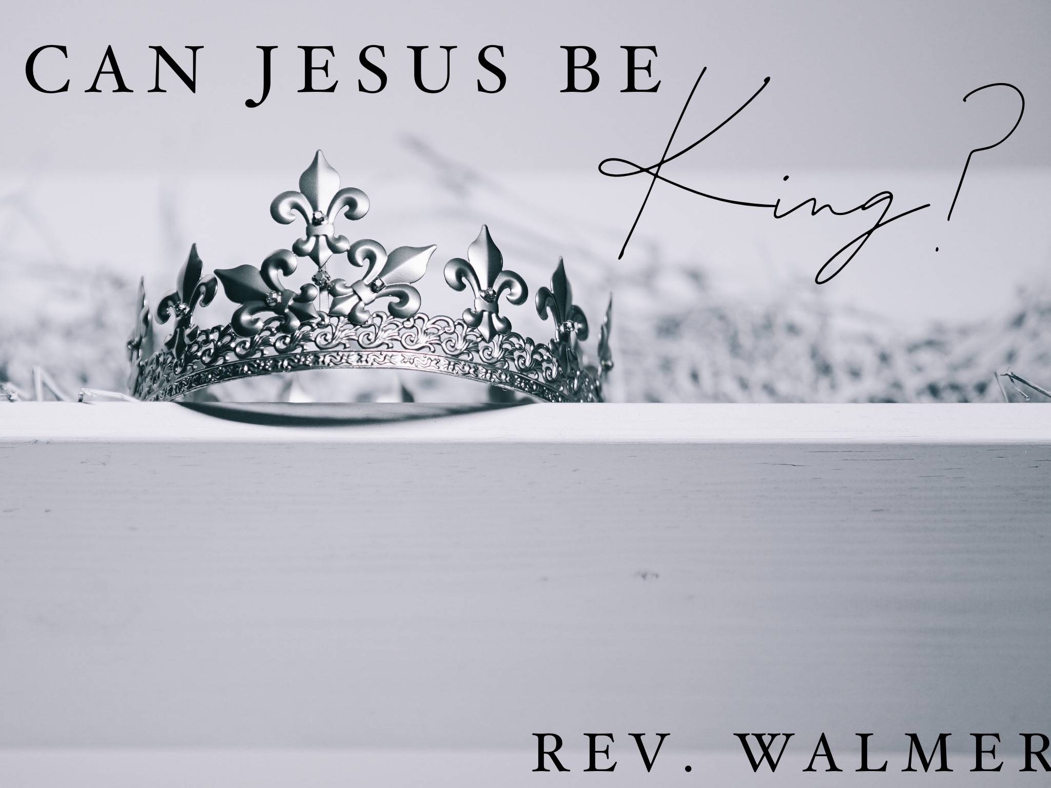 Can Jesus Be King