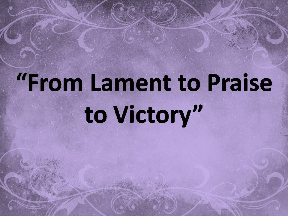 From Lament to Praise to Victory