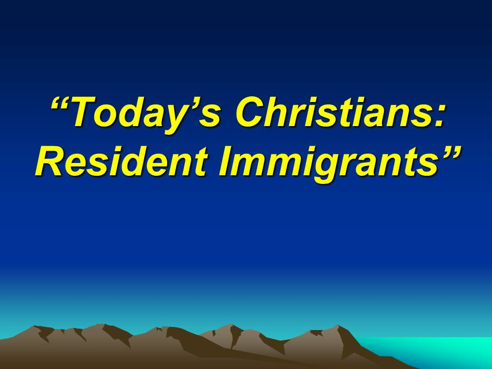 Today's Christians--Resident Immigrants - AM
