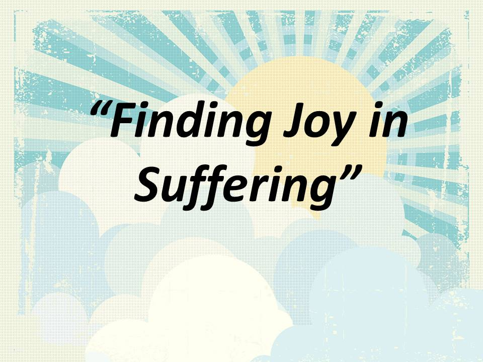 Finding Joy in Suffering