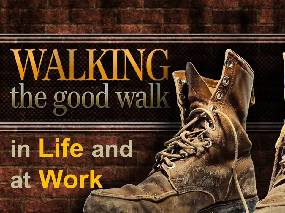 Walking the Good Walk--In Life and at Work