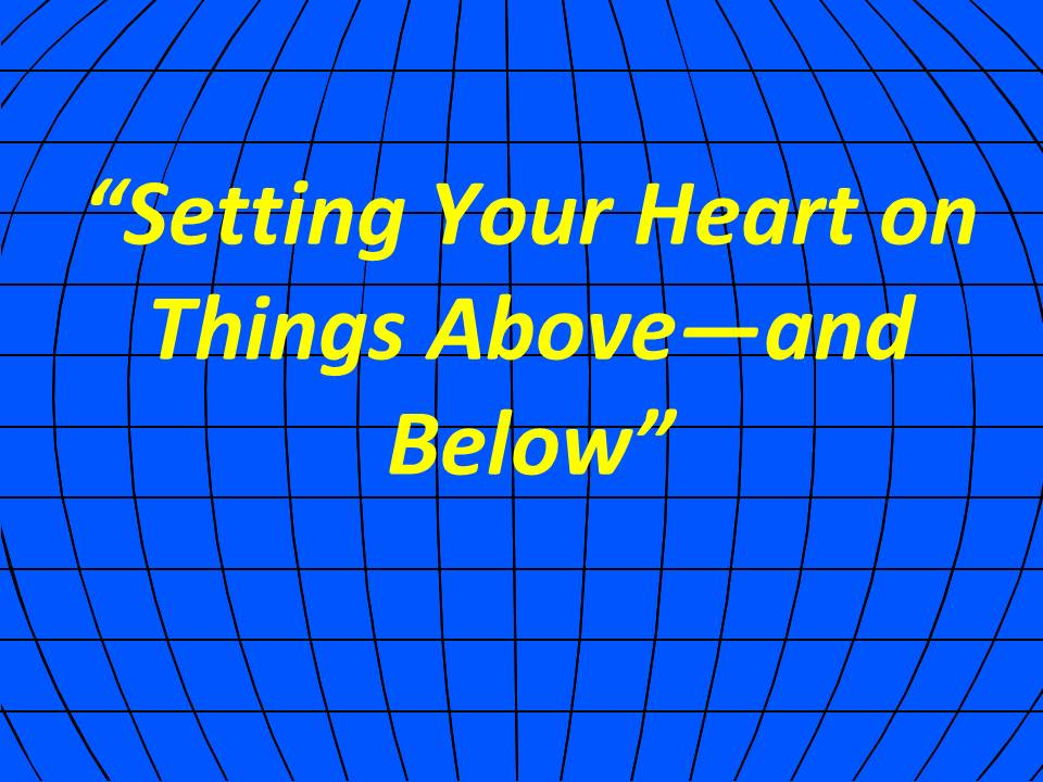 Setting Your Heart on Things Aboveand Below