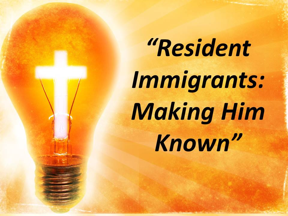 Resident Immigrants--Making Him Known