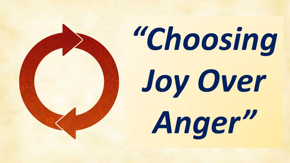 Choosing Joy over Anger