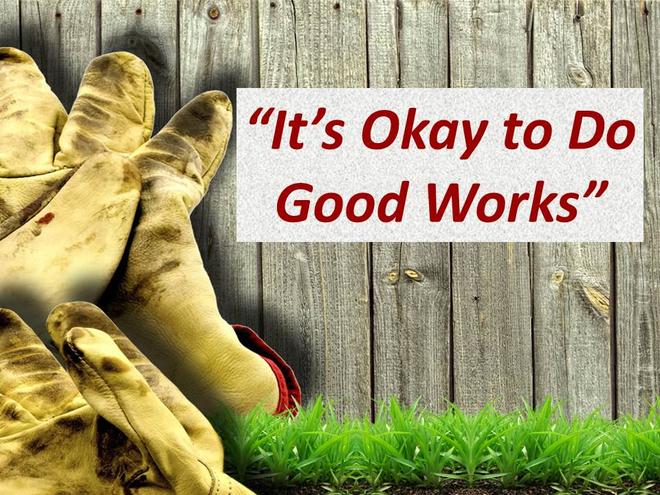 It's Okay to Do Good Works