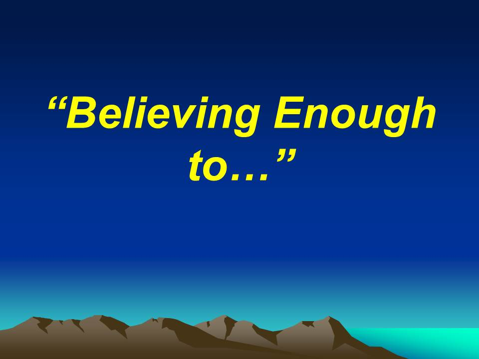 Believing Enough to