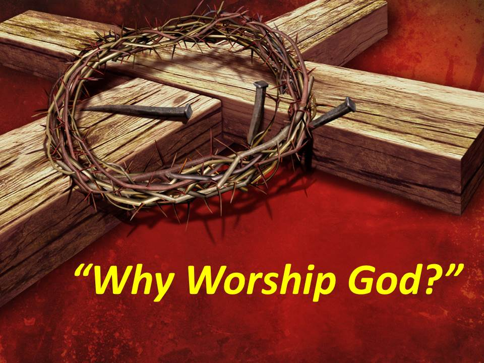 Why Worship God