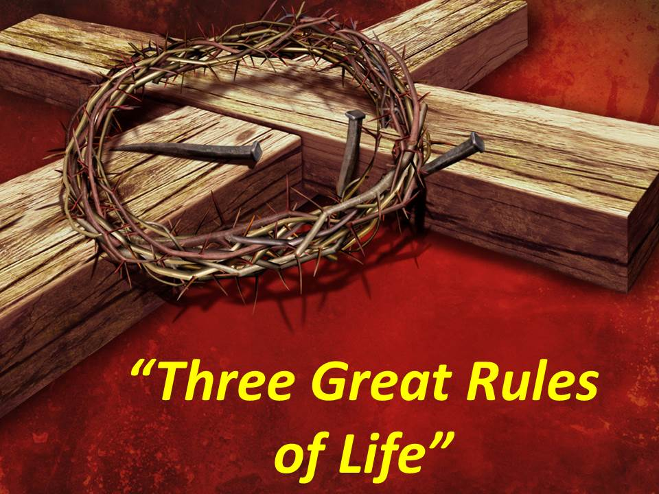 Three Great Rules of Life