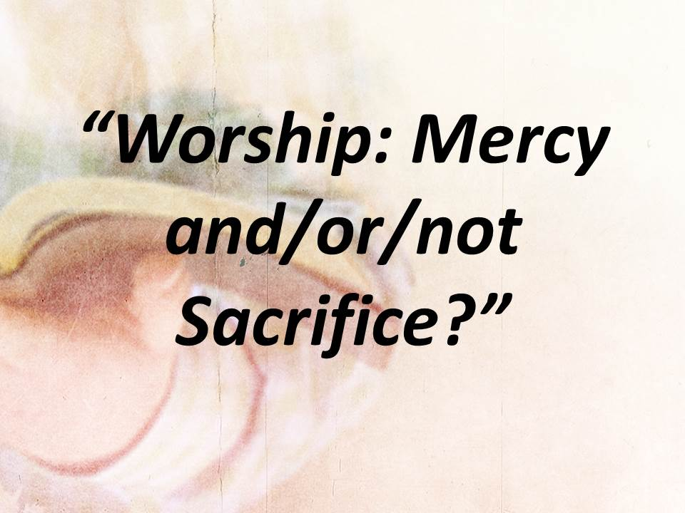 Worship--Mercy and-or-not