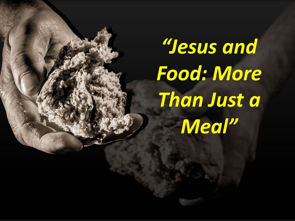 Jesus and Food--More Than Just a Meal