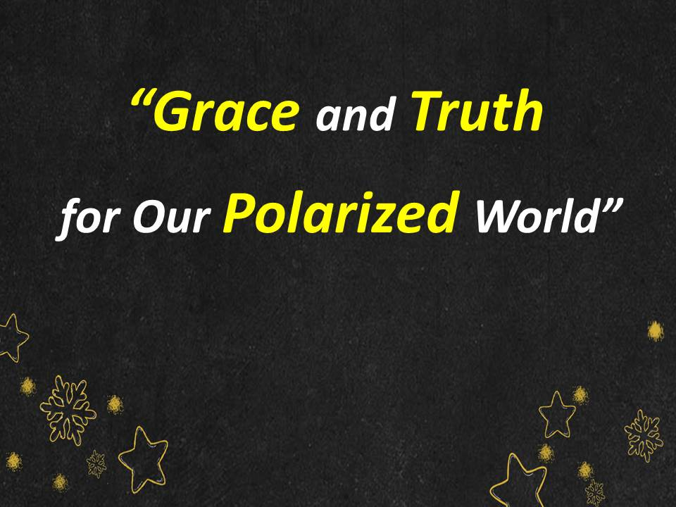 Grace  Truth for our Polarized World