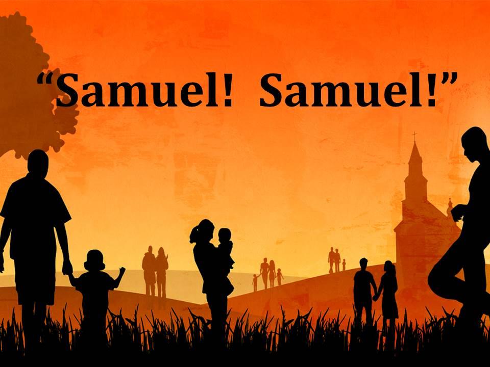 Samuel! Samuel!