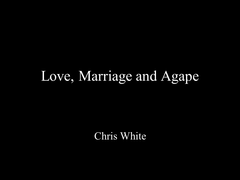 Love, Marriage and Agape