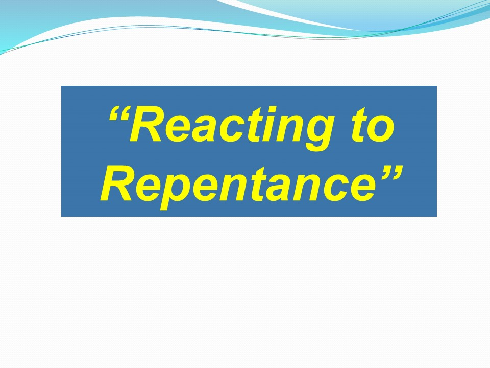 Reacting to Repentance