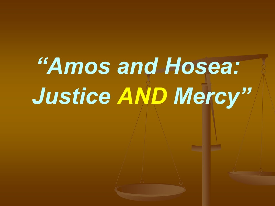 Amos and HoseaJustice AND Mercy