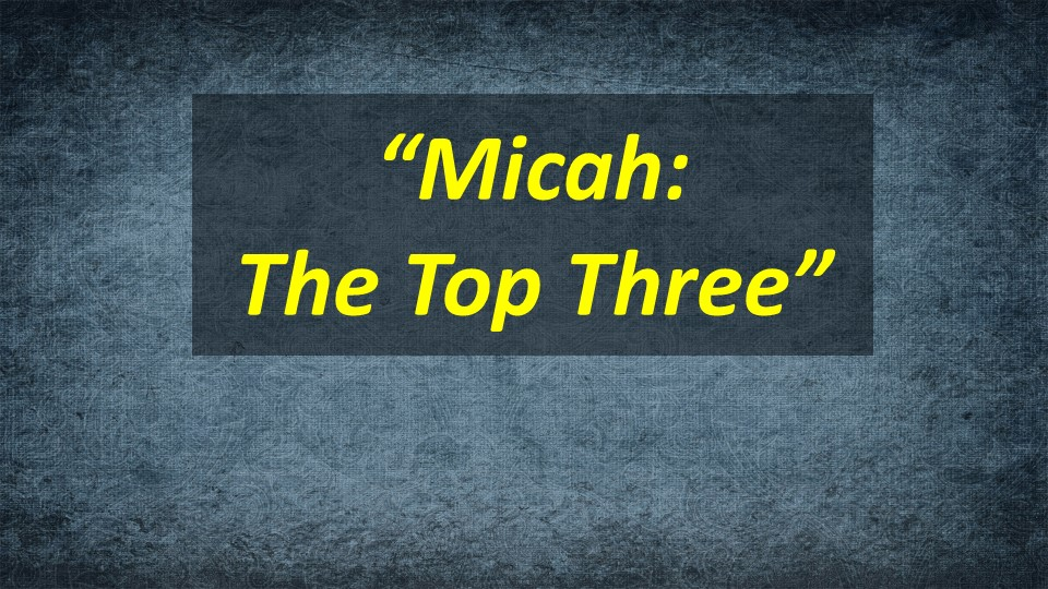 Micah--The Top Three