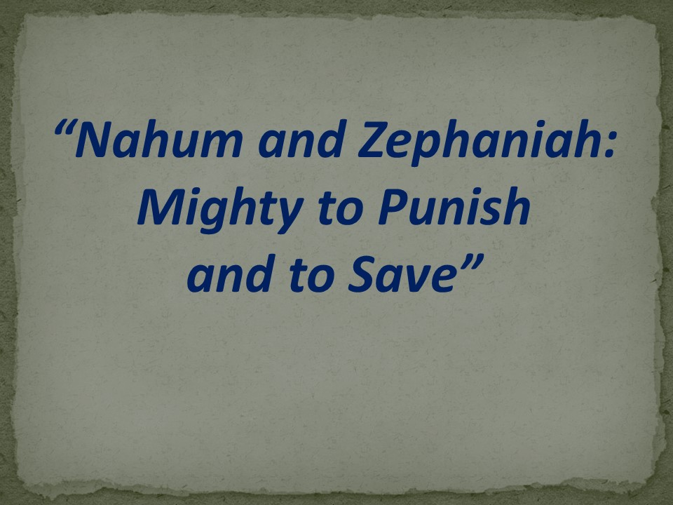 Nahum & Zephaniah--Mighty to Punish & to Save