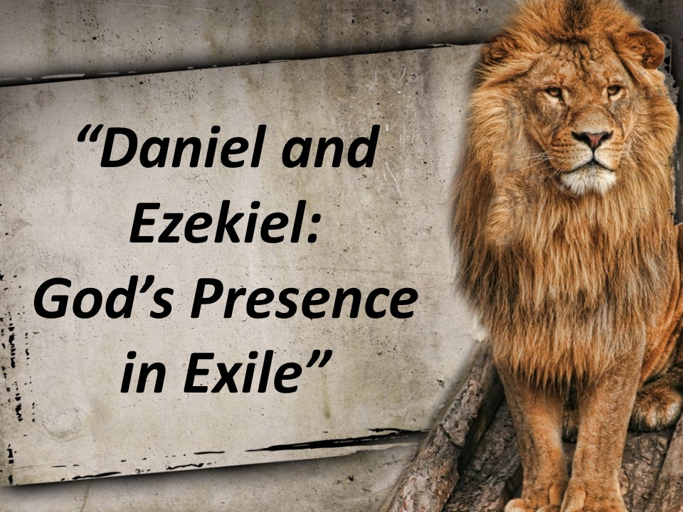 Daniel and EzekielGods Presence in Exile