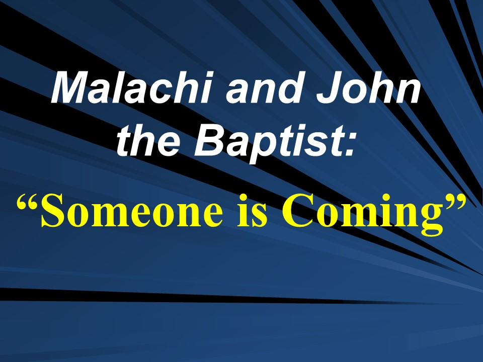 Malachi  John the BaptistSomeone is Coming