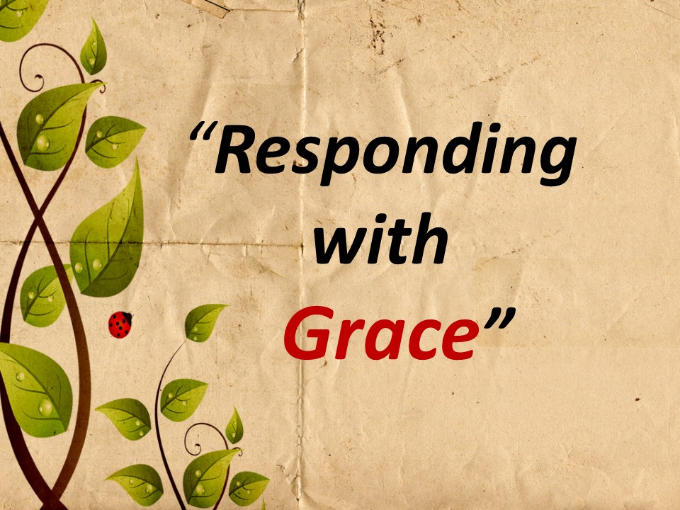 Responding with Grace  AM
