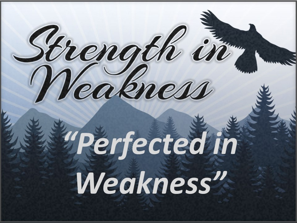 Perfected in Weakness - PM
