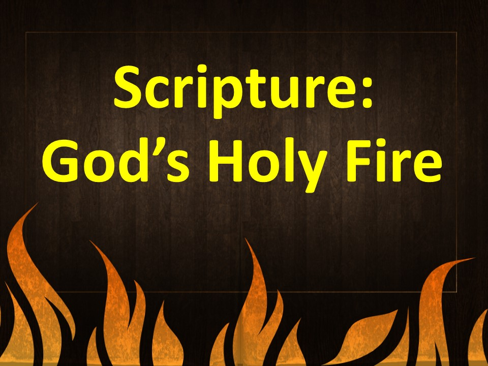 Scripture--God's Holy Fire