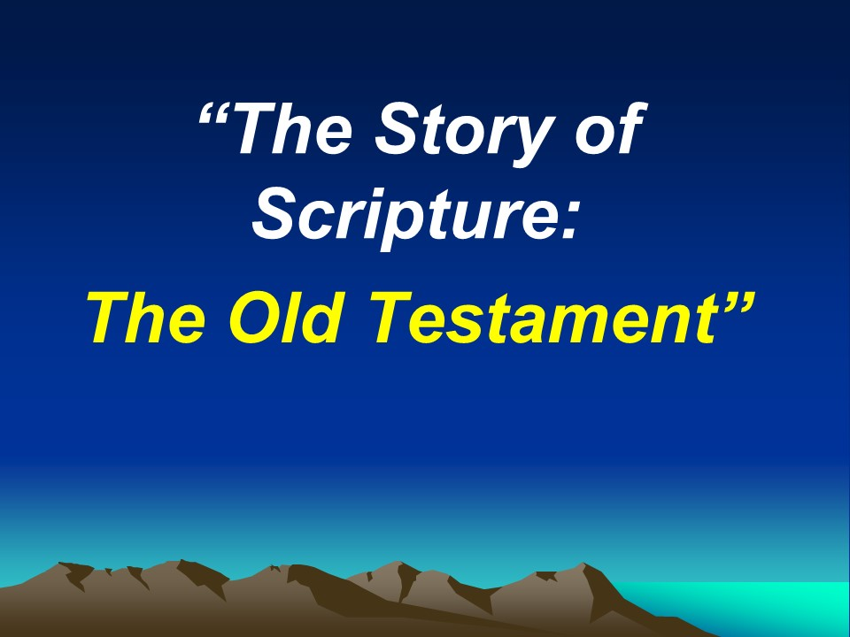 The Story of ScriptureThe Old Testament