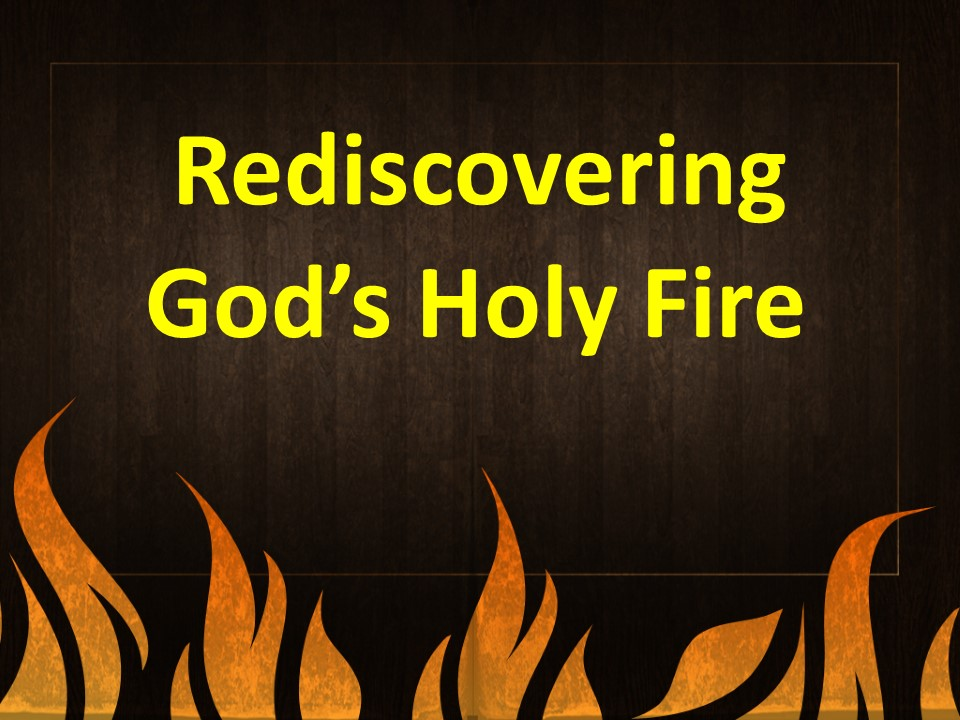 Rediscovering Gods Holy Fire