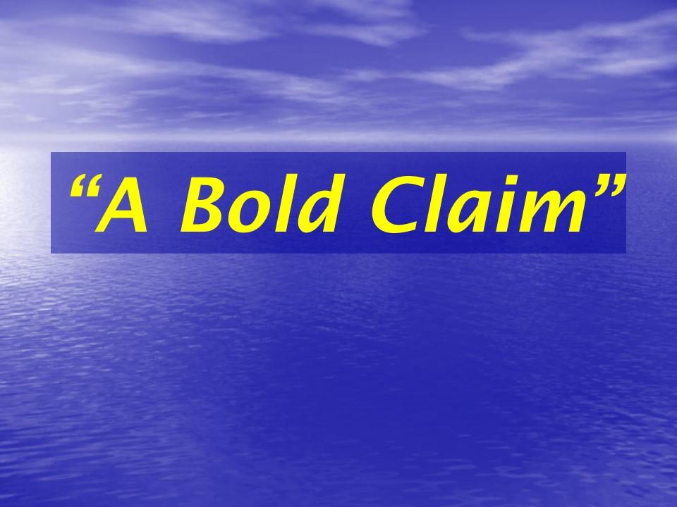 A Bold Claim