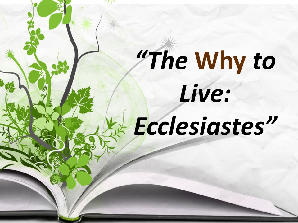 The Why to Live--Ecclesiastes