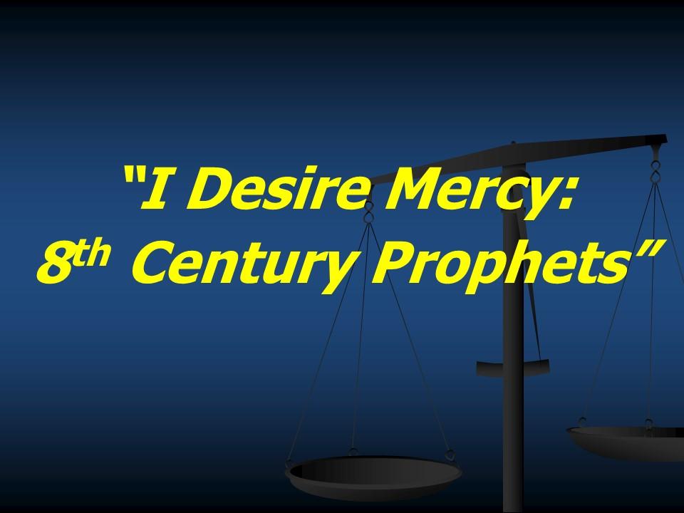 I Desire Mercy--8th Century Prophets