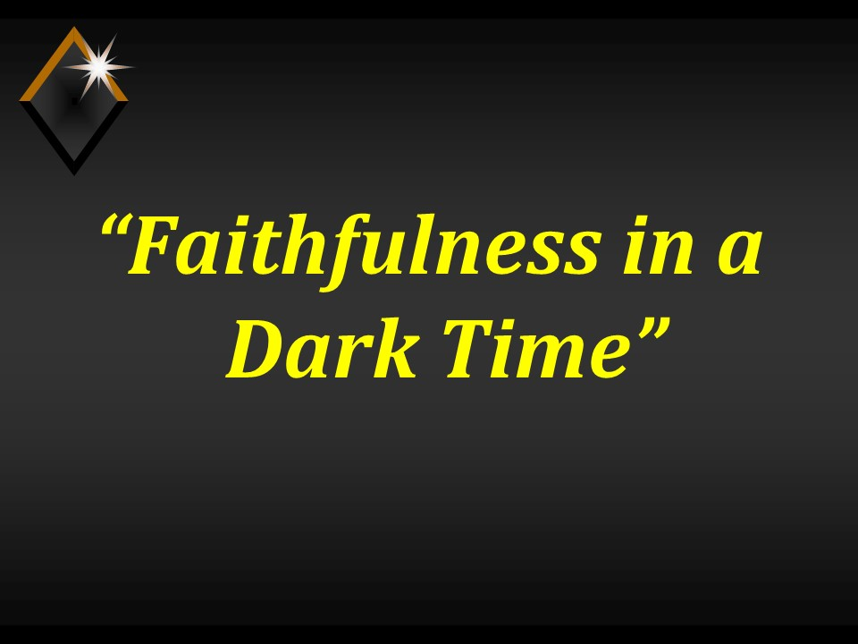 Faithfulness in a Dark Time