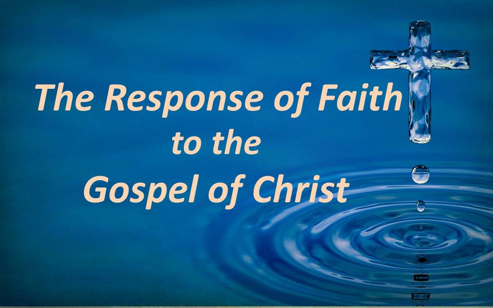 The Response of Faith to the Gospel of Christ