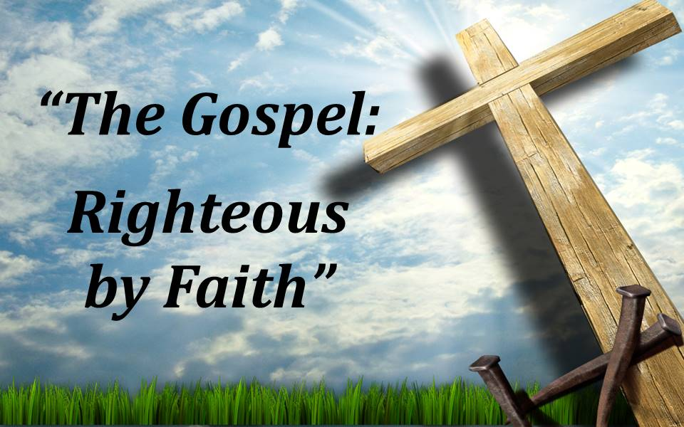 The Gospel--Righteous by Faith