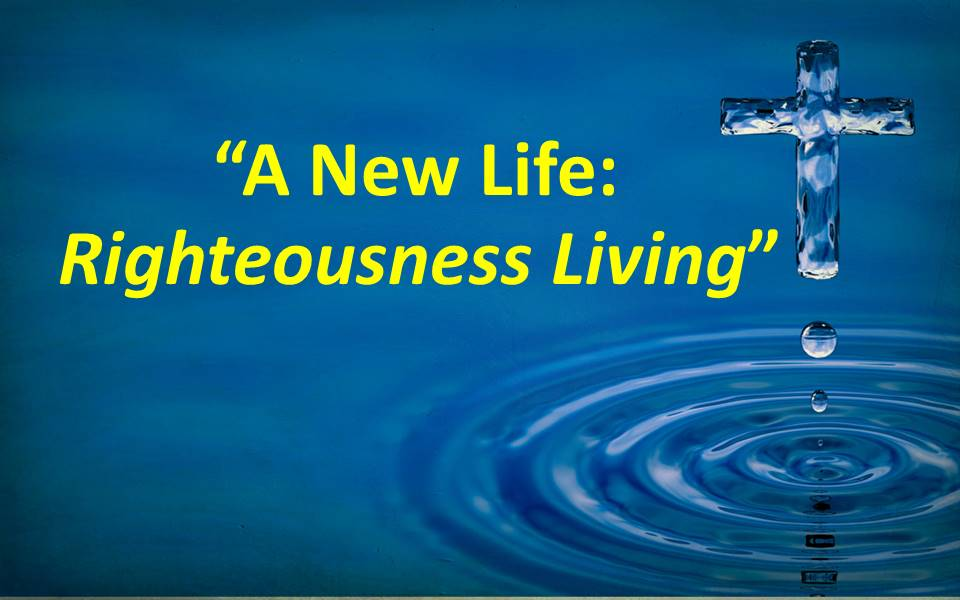 A New Life--Righteousness Living