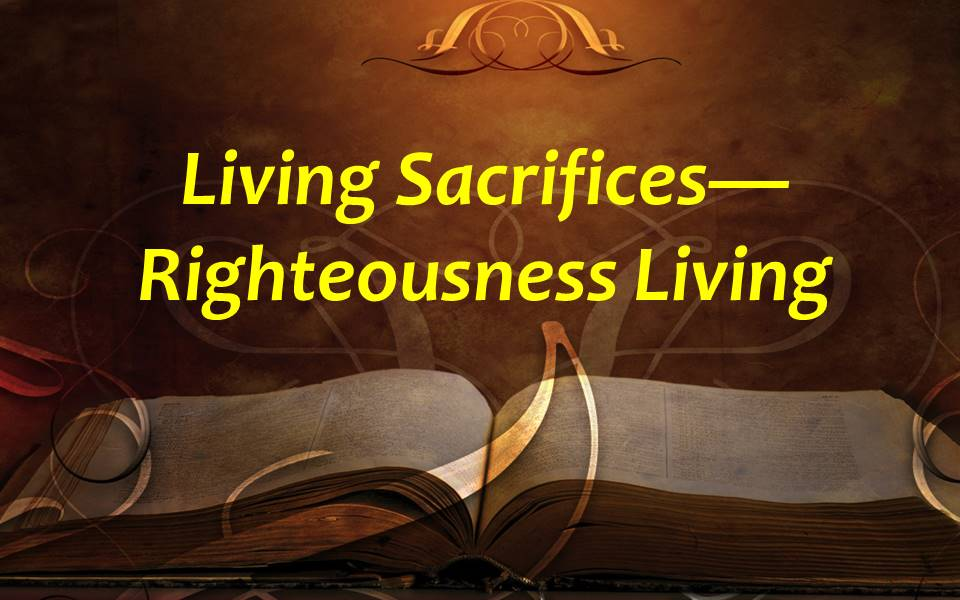 Living Sacrifices--Righteousness Living