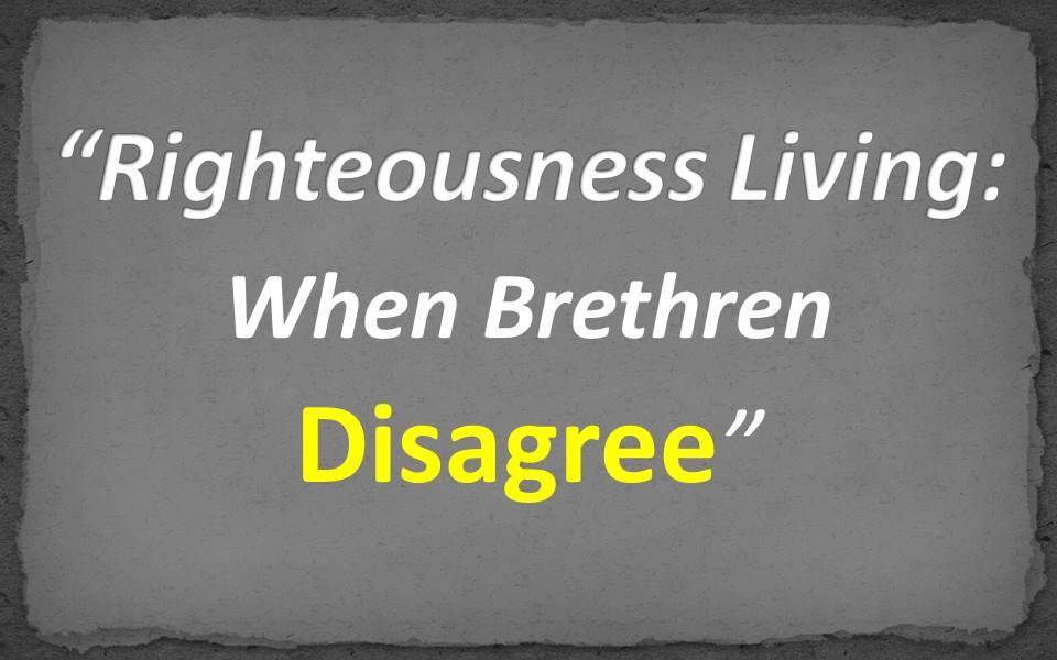 Righteousness Living--When Brethren Disagree