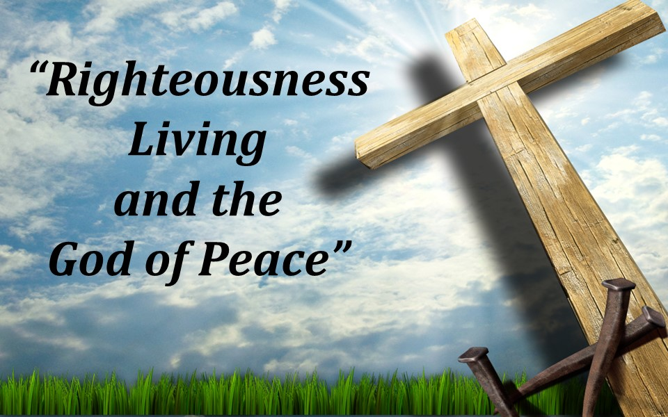 Righteousness Living and the God of Peace