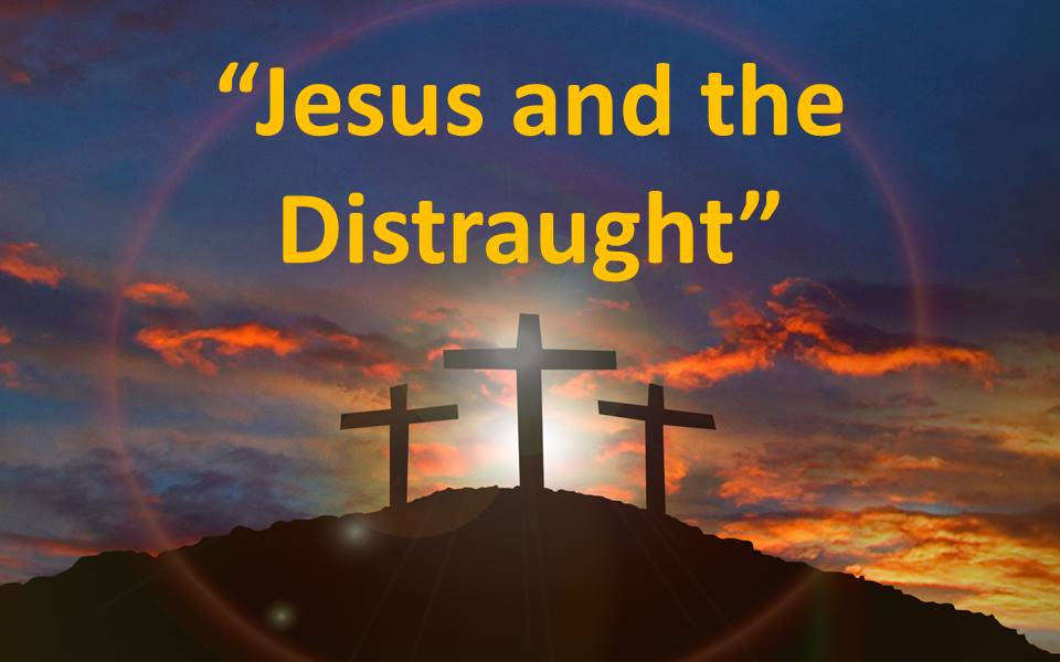 Jesus and the Distraught