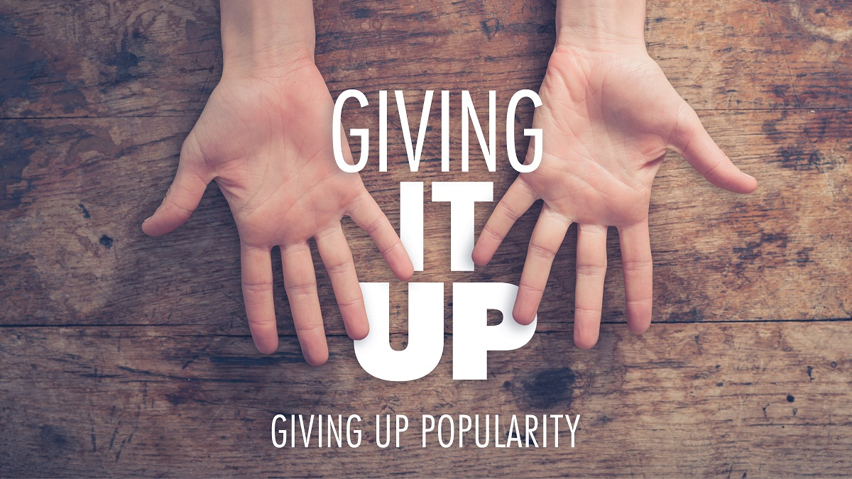 Giving Up Popularity