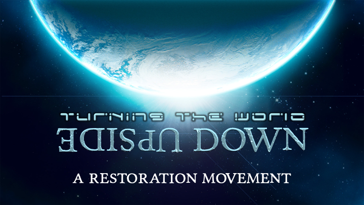 Turning the World Upside Down A Restoration