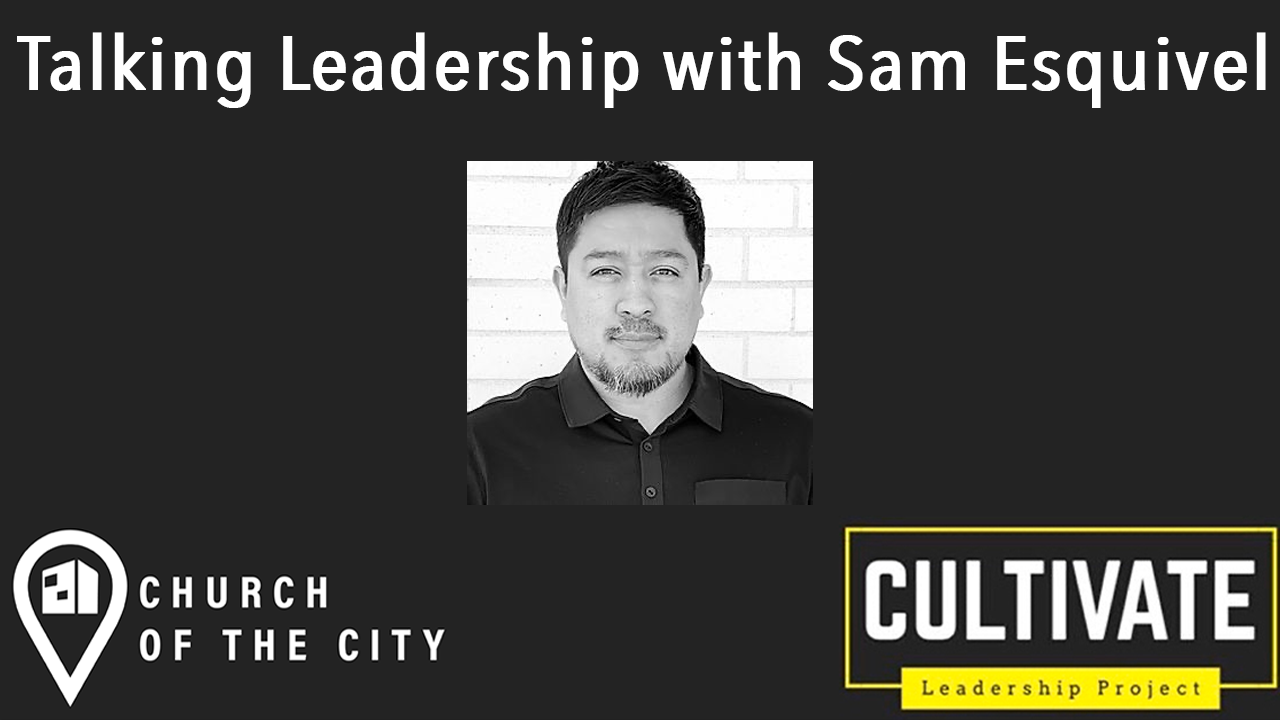 Talking Leadership with Sam Esquivel