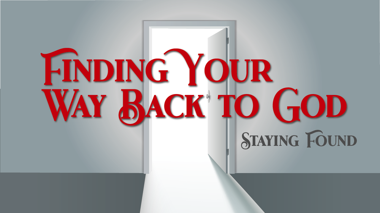 Finding Your Way Back To God  Staying Found