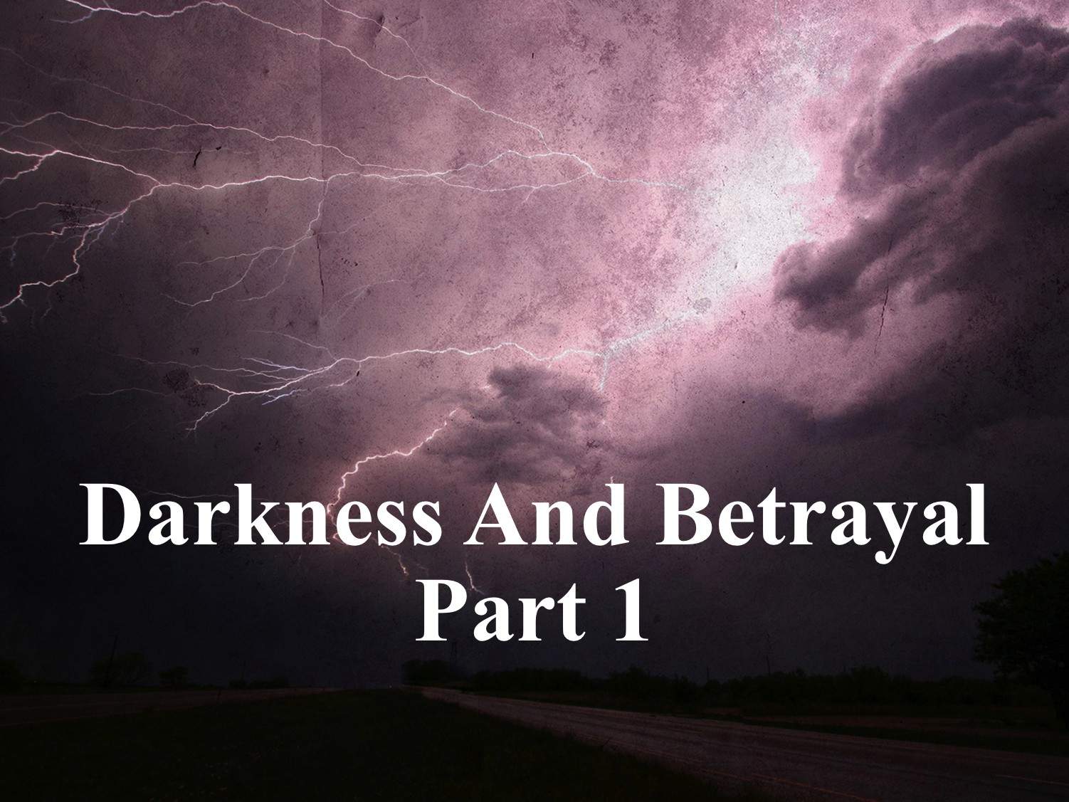 Darkness And Betrayal P1 5/15/2017 11 AM