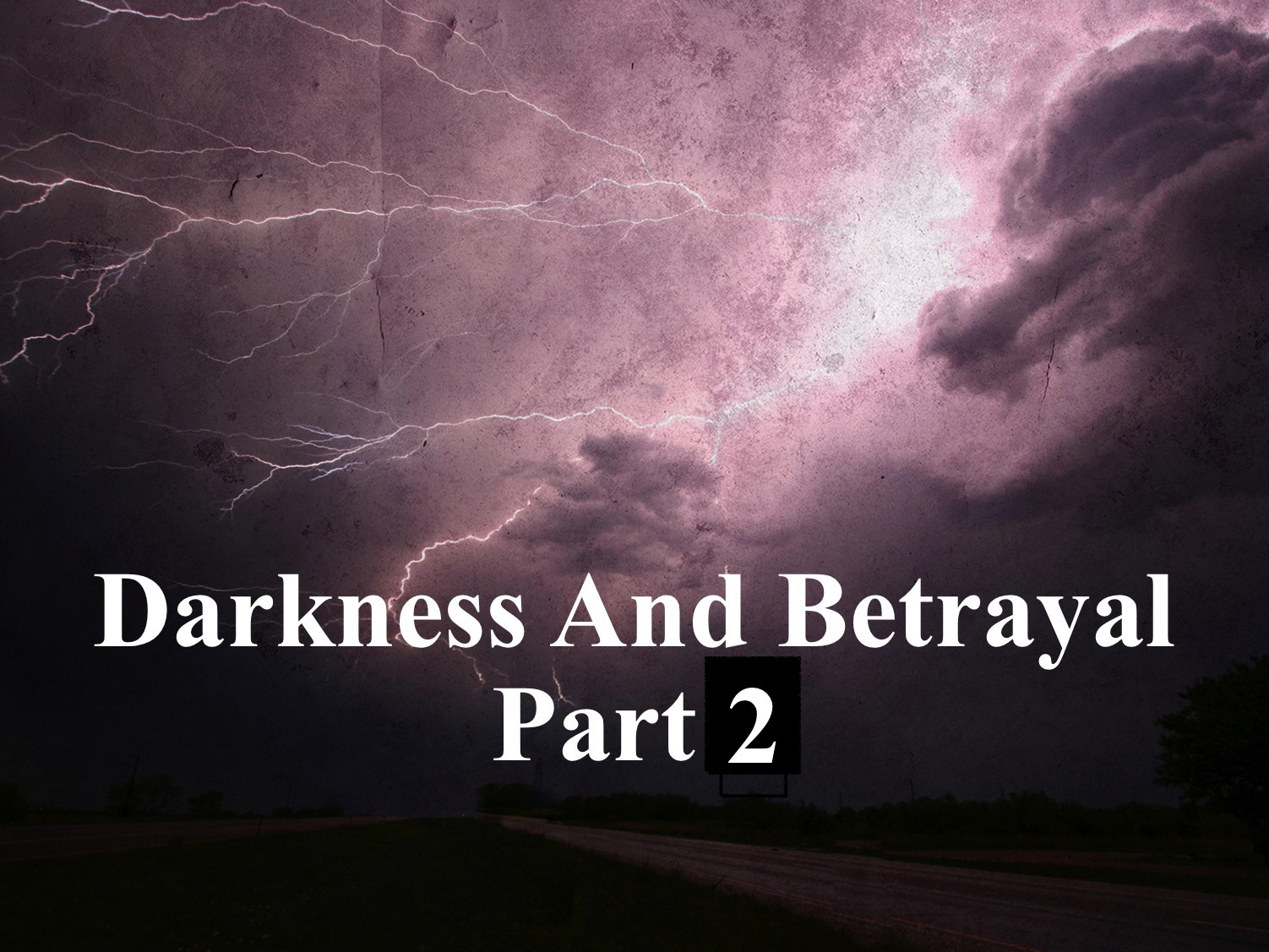 Darkness And Betrayal P2 5/16/2017 11 AM