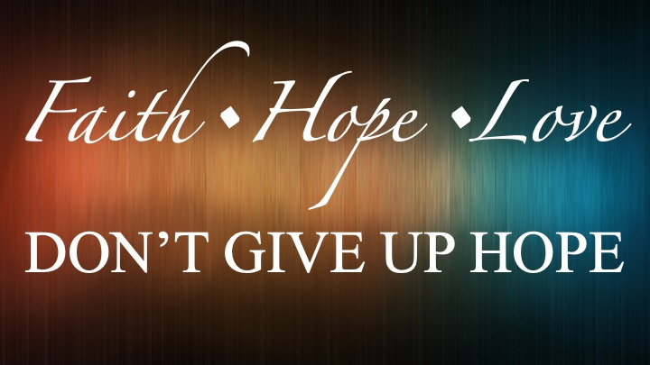 Faith Hope and Love Part 2 Dont Give Up Hope